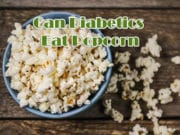 Can Diabetics Eat Popcorn